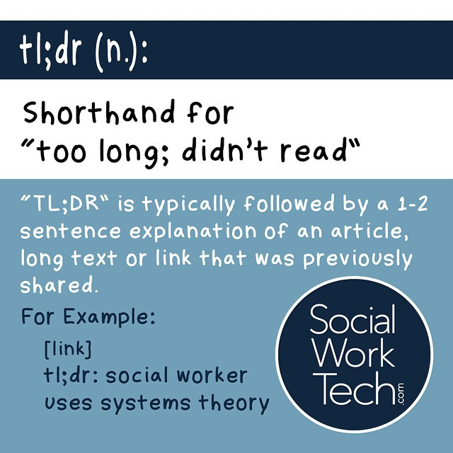 "#SocialWork/Tech vocabulary: tl;dr - shorthand for ""too long; didn't read"". Great for summarizing long articles, text, or a link that you're sharing with peers."