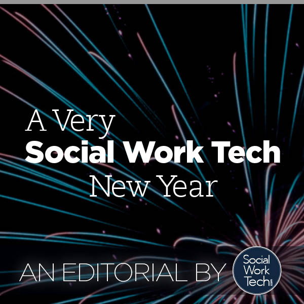 "Background: Fireworks. Text: ""A Very Social Work Tech New Year! An Editorial By Social Work Tech""."