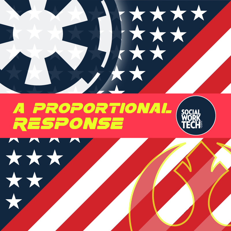 "Background is a pattern that is red and white stripes, a blue background with stars (like an American Flag). Superimposed is the logo for the Galactic Empire in juxtaposition to the logo for the Rebel Alliance. A banner, which has the ""Social Work Tech"" logo on the side, reads: ""A Proportional Response"""